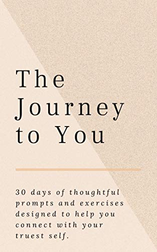 The Journey to You: 30 days of thoughtful prompts and exercises designed to help you connect with your truest self. (English Edition)