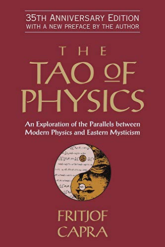 {[Fritjof Capra]} The Tao of Physics: an Exploration of The Parallels Between Modern Physics and Eastern Mysticism