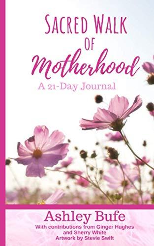 Sacred Walk of Motherhood: A 21 Day Journal