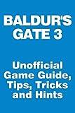 Baldur's Gate 3 - Unofficial Game Guide,...
