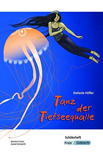 Tanz der Tiefseequalle Stefanie Höfler - Schülerarbeitsheft: Arbeitsheft, Lernmittel, Schülerheft, Interpetation, Schülerarbeitsheft, Materialien,