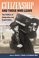 Citizenship And Those Who Leave: The Politics of Emigration And Expatriation (Studies of World Migrations)