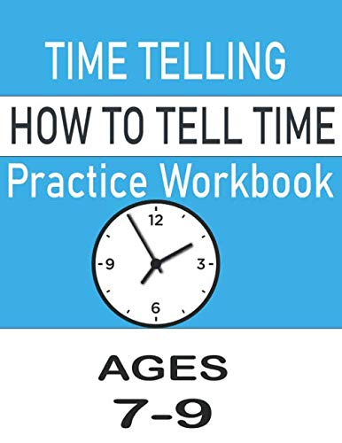 Time telling how to tell time practice workbook Ages 7-9: learning, teaching clock and telling time  for kids. Answer key included