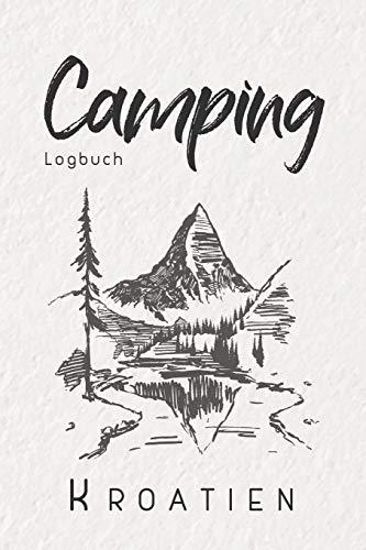 Camping Logbuch Kroatien: 6x9 Reise Journal I Tagebuch für Camper und Zelt Fans I Wohnmobil Notizbuch I Travel Journal