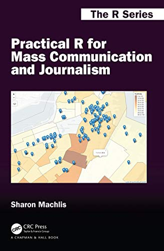 Compare Textbook Prices for Practical R for Mass Communication and Journalism Chapman & Hall/CRC The R Series 1 Edition ISBN 9781138726918 by Machlis, Sharon