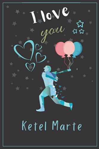 I Love You Ketel Marte: Elegant Journal Notebook to Write in for BaseBall Lovers (Girls, Boys, Women, Men) - for Musltiple Uses.