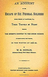 An Account Of The Escape Of Six Federal Soldiers From Prison At Danville, VA: Their Travels By Night Through The Enemy's C...