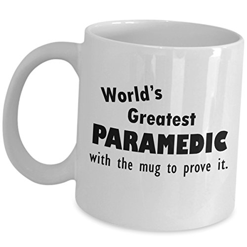 Worlds Greatest Paramedic Gifts Coffee Cup - With The Mug To Prove It - EMT Emergency Medical Technician Graduates EMTs EMS Health Care Certified First Responder Funny Cute Gag Recognition Award