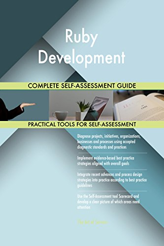 Ruby Development All-Inclusive Self-Assessment - More than 670 Success Criteria, Instant Visual Insights, Comprehensive Spreadsheet Dashboard, Auto-Prioritized for Quick Results