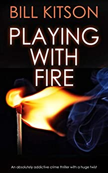 PLAYING WITH FIRE an absolutely addictive crime thriller with a huge twist (DI MIKE NASH SERIES Book 3) by [BILL KITSON]
