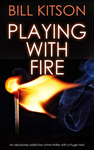 PLAYING WITH FIRE an absolutely addictive crime thriller with a huge twist (Detective Mike Nash Thriller Book 3)