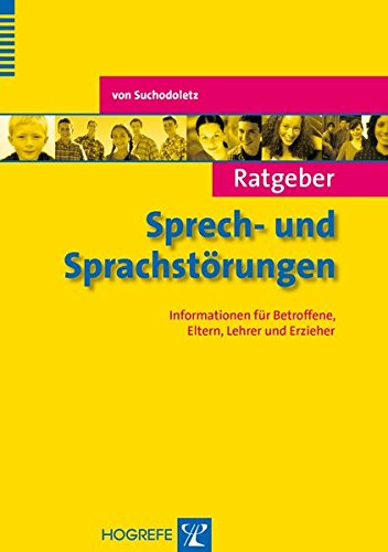 Ratgeber Sprech- und Sprachstörungen: Informationen für Betroffene, Eltern, Lehrer und Erzieher (Ratgeber Kinder- und Jugendpsychotherapie)