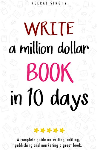 Write a Million Dollar Book in 10 Days: A complete guide on writing, editing, publishing and marketing a great book by [Neeraj Singhvi]