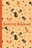 Squirrel Notebook: Journal | Notebook | Diary with funny Squirrel Pattern Cover and lined Pages. Writing Notebook, Organzier, Journal, Planner for Squirrel Lovers. Funny Gift Idea every Occasion.