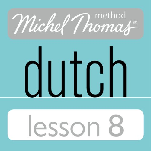 Michel Thomas Beginner Dutch, Lesson 8 audiobook cover art