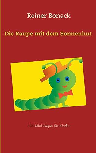 Die Raupe mit dem Sonnenhut: 111 Mini-Sagas für Kinder