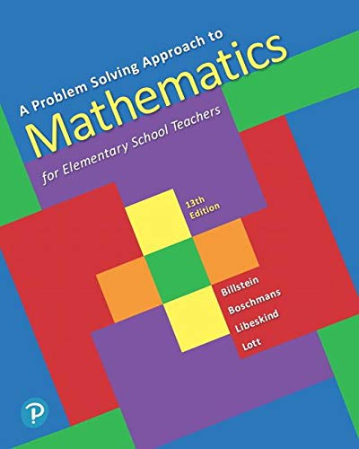 Compare Textbook Prices for A Problem Solving Approach to Mathematics for Elementary School Teachers 13 Edition ISBN 9780135183885 by Billstein, Rick,Libeskind, Shlomo,Lott, Johnny,Boschmans, Barbara