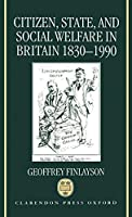 Citizen, State, and Social Welfare in Britain 1830-1990