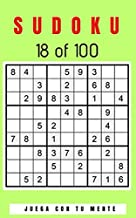 SUDOKU 18 of 100: Collection of 100 different SUDOKUS 9x9 Easy, Medium and Hard Puzzles for Adults and Everyone who Want to Test their Mind and Increase Memory Having Fun