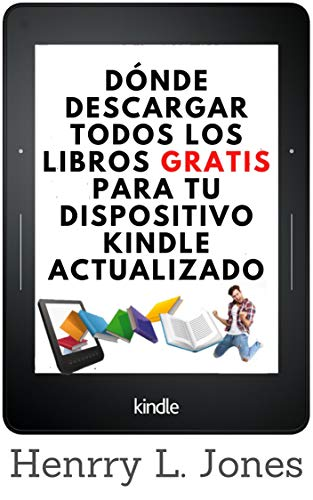 Dónde Descargar Todos Los Libros Gratis Para Tu Dispositivo Kindle Actualizado Spanish Edition Ebook Jones Henrry L Kindle Store