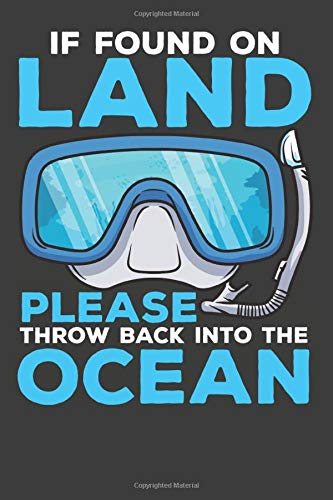 If Found On Land Please Throw Back Into The Ocean: Scuba Dive Log Book 100 Dives (6