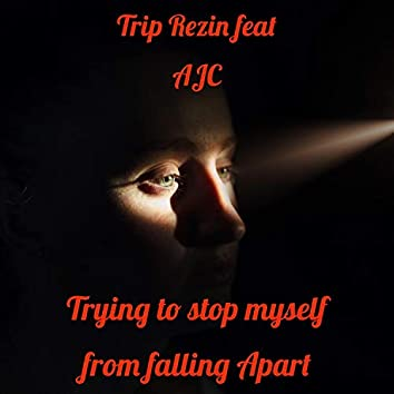 Trying to Stop Myself from Falling Apart (feat. Ajc)