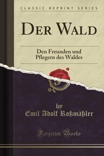 Der Wald (Classic Reprint): Den Freunden und Pflegern des Waldes