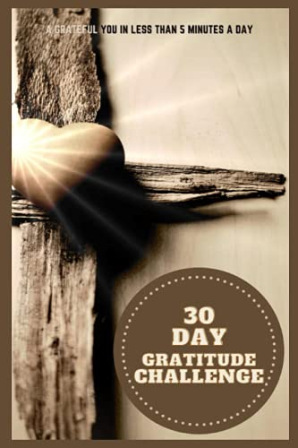 The Cross: The 30-Day Gratitude Journal for Men and Teen Boys: A Grateful You in less than 5 Minutes