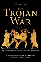 The Trojan War: The Chronicles of Dictys of Crete and Dares the Phrygian
