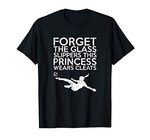 Best Forget Glass Slippers Princess Wears Cleats Soccer T-Shirt - T Shirt for Men and Woman.