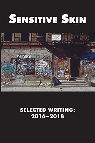 Sensitive Skin: Selected Writing: 2016-2018
