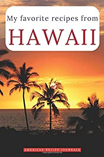 My favorite recipes from Hawaii: A useful book to write down your best American meals