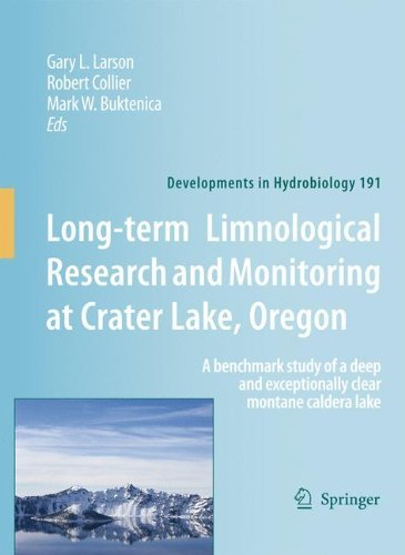 Long-term Limnological Research and Monitoring at Crater Lake, Oregon: A benchmark study of a deep and exceptionally clear montane caldera lake (Developments ... in Hydrobiology Book 191) (English Edi