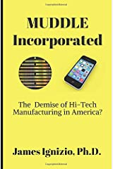 MUDDLE INCORPORATED: The Demise of Hi-Tech Manufacturing in America? Paperback