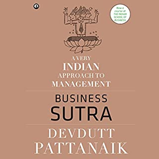 Business Sutra     A Very Indian Approach to Management              Written by:                                                                                                                                 Devdutt Pattanaik                               Narrated by:                                                                                                                                 Shriram Iyer                      Length: 11 hrs and 26 mins     5 ratings     Overall 4.6