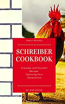 The Schreiber Cookbook: Everyday and Gourmet Recipes Spanning Four Generations by [Jenn Foster]