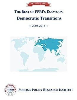 The Best of FPRI's Essays on Democratic Transitions: 2006-2015 (FPRI's 60th Anniversary Collections Book 2) by [Maia Otarashvili, Adrian Basora]