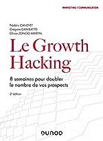 Le Growth Hacking - 2e éd. - 8 semaines pour doubler le nombre de vos prospects - 8 semaines pour doubler le nombre de vos prospects de Frédéric Canevet