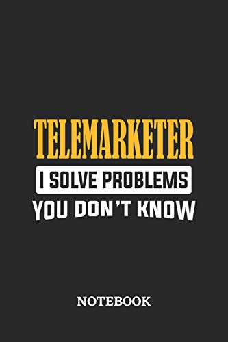 Telemarketer I Solve Problems You Don't Know Notebook: 6x9 inches - 110 graph paper, quad ruled, squared, grid paper pages • Greatest Passionate Office Job Journal Utility • Gift, Present Idea