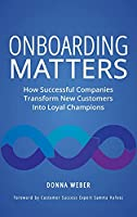 Onboarding Matters: How Successful Companies Transform New Customers Into Loyal Champions