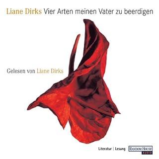 Vier Arten meinen Vater zu beerdigen                   Autor:                                                                                                                                 Liane Dirks                               Sprecher:                                                                                                                                 Liane Dirks                      Spieldauer: 7 Std. und 22 Min.     8 Bewertungen     Gesamt 4,3