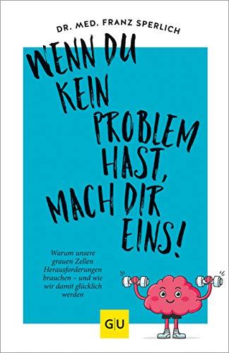 Wenn du kein Problem hast, mach dir eins!: Warum unsere grauen Zellen Herausforderungen brauchen – und wie wir damit glücklich werden (GU Mind & Soul Einzeltitel) (German Edition)