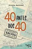 40 ANTES DOS 4O - Um Passaporte Salvou Minha Vida!: Baseado em fatos reais. (Portuguese Edition)
