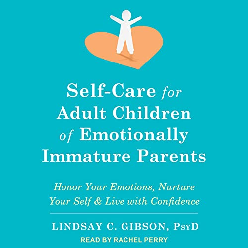 Self-Care for Adult Children of Emotionally Immature Parents Audiobook By Lindsay C. Gibson PsyD cover art