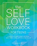 Image of The Self-Love Workbook for Teens: A Transformative Guide to Boost Self-Esteem, Build a Healthy Mindset, and Embrace Your True Self