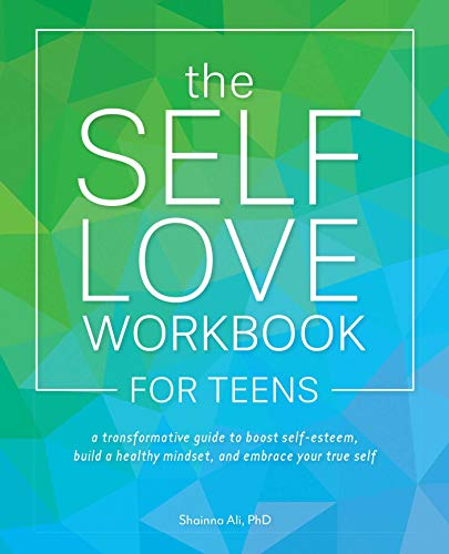 The Self-Love Workbook for Teens: A Transformative Guide to Boost Self-Esteem, Build a Healthy Minds