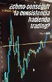 Cómo conseguir la consistencia haciendo trading: Gana dinero y ten éxito