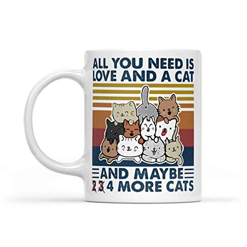 Funny Coffee Mugs All You Need is Love and A Cat and Maybe 2 3 4 More Cats Vintage Retro 11oz