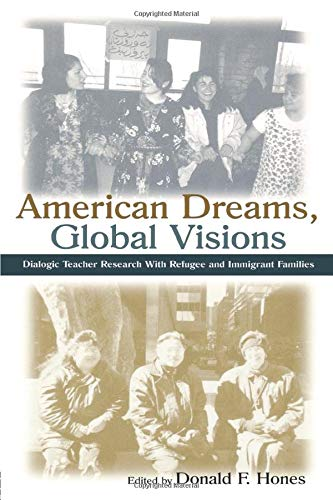 American Dreams, Global Visions: Dialogic Teacher Research With Refugee and Immigrant Families (Sociocultural, Political