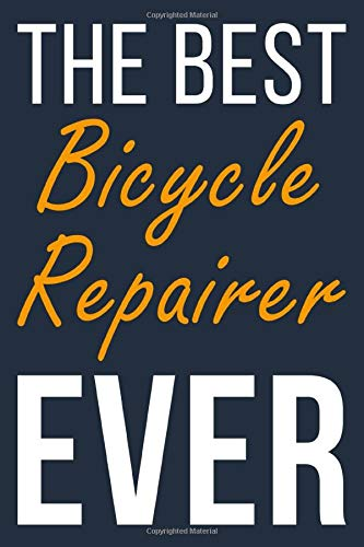 The Best Ever Bicycle Repairer: Blank Lined Journal To Write In For Men & Women